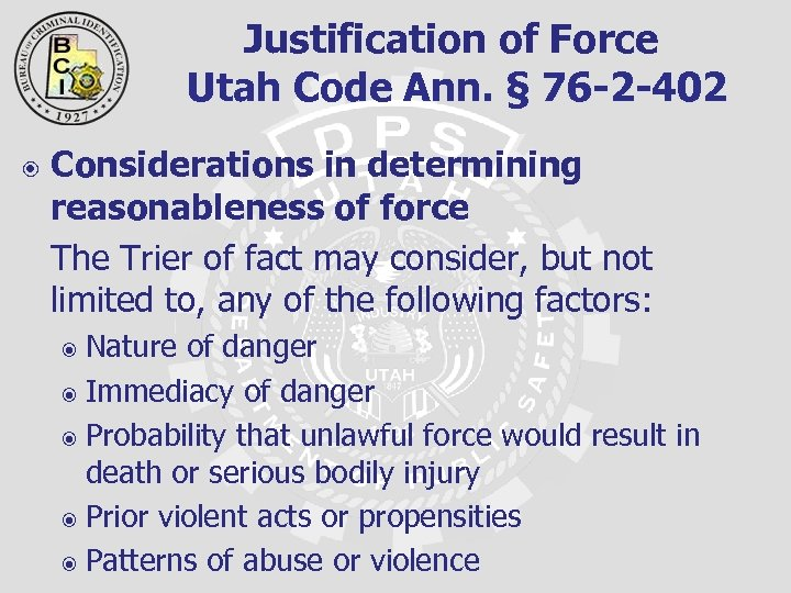 Justification of Force Utah Code Ann. § 76 -2 -402 Considerations in determining reasonableness