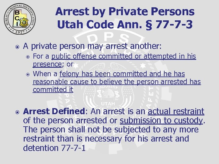 Arrest by Private Persons Utah Code Ann. § 77 -7 -3 A private person