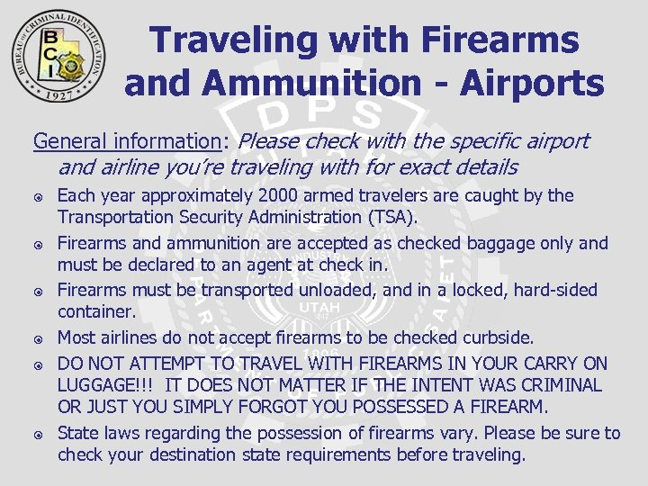 Traveling with Firearms and Ammunition - Airports General information: Please check with the specific