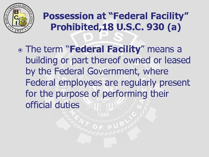 "Possession at ""Federal Facility"" Prohibited, 18 U. S. C. 930 (a) The term ""Federal"