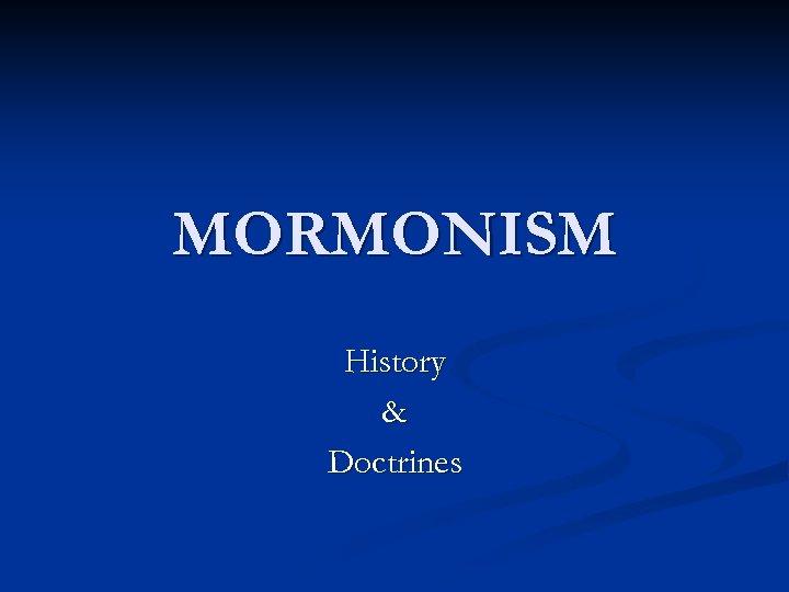 MORMONISM History & Doctrines