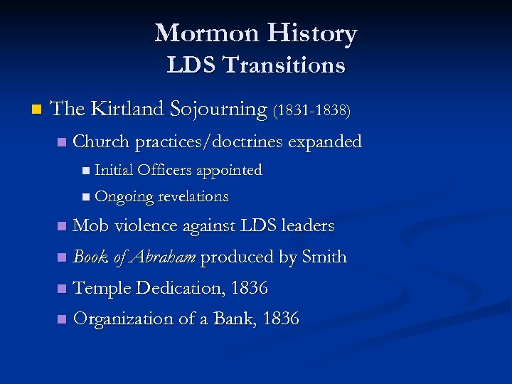 Mormon History LDS Transitions n The Kirtland Sojourning (1831 -1838) n Church practices/doctrines expanded