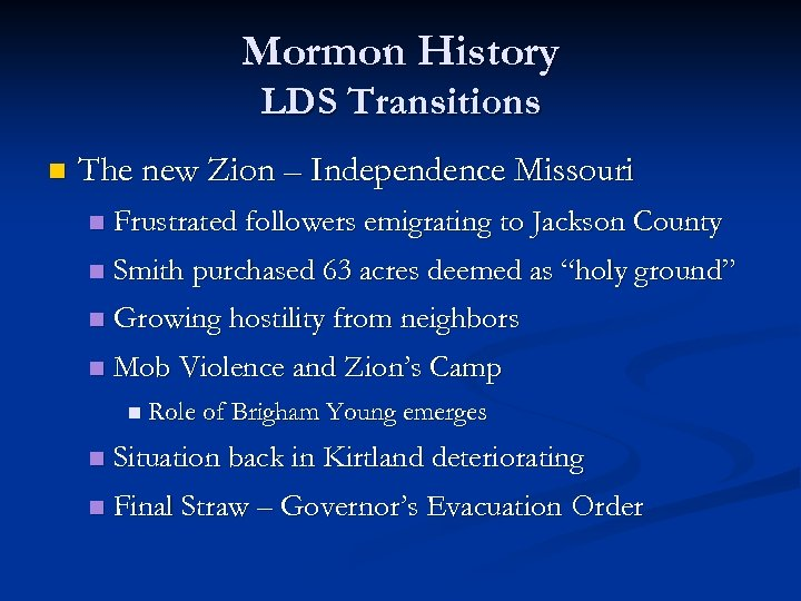 Mormon History LDS Transitions n The new Zion – Independence Missouri n Frustrated followers