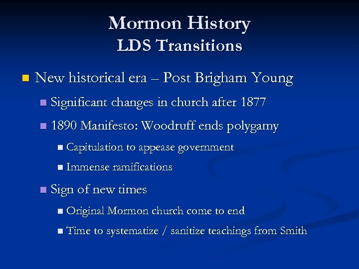 Mormon History LDS Transitions n New historical era – Post Brigham Young n Significant
