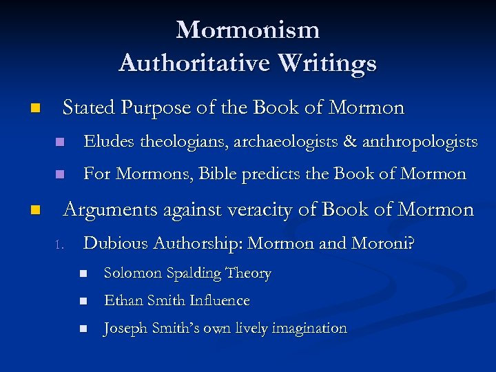 Mormonism Authoritative Writings n Stated Purpose of the Book of Mormon n Eludes theologians,