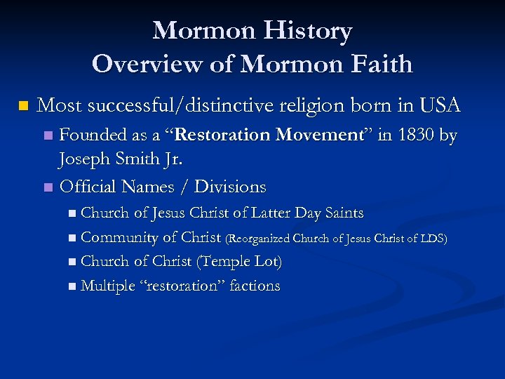 Mormon History Overview of Mormon Faith n Most successful/distinctive religion born in USA Founded