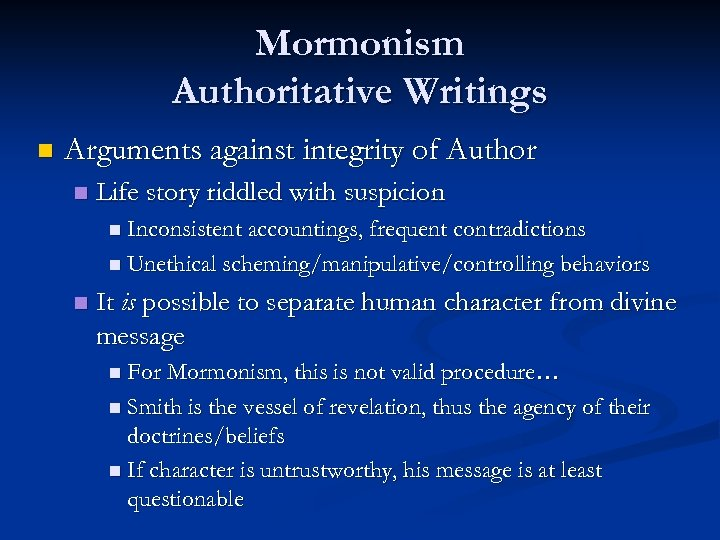 Mormonism Authoritative Writings n Arguments against integrity of Author n Life story riddled with