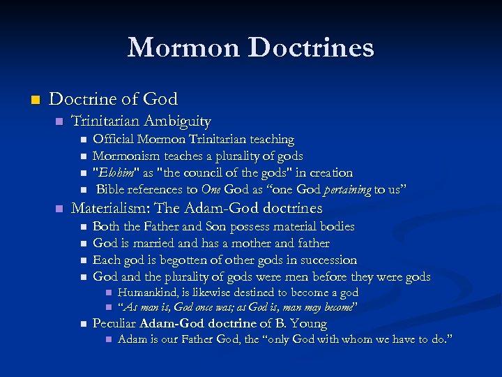 Mormon Doctrines n Doctrine of God n Trinitarian Ambiguity n n n Official Mormon