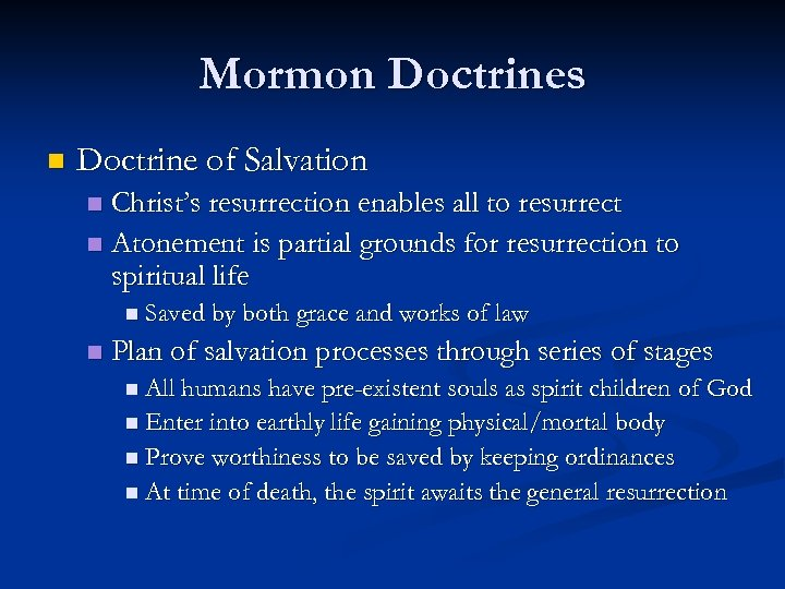 Mormon Doctrines n Doctrine of Salvation Christ's resurrection enables all to resurrect n Atonement