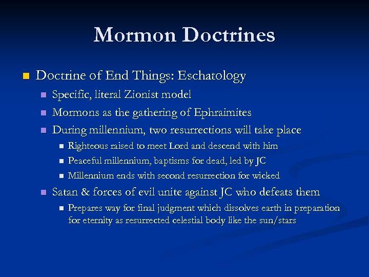 Mormon Doctrines n Doctrine of End Things: Eschatology n n n Specific, literal Zionist