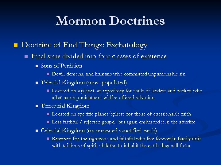 Mormon Doctrines n Doctrine of End Things: Eschatology n Final state divided into four