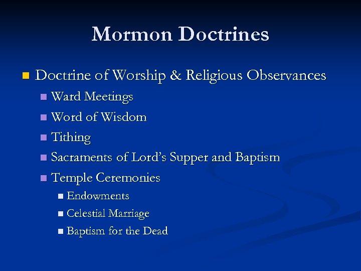 Mormon Doctrines n Doctrine of Worship & Religious Observances Ward Meetings n Word of