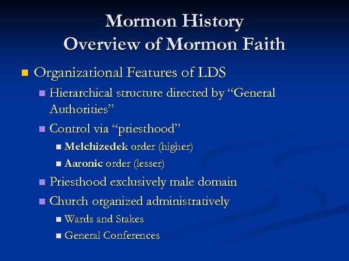 Mormon History Overview of Mormon Faith n Organizational Features of LDS Hierarchical structure directed
