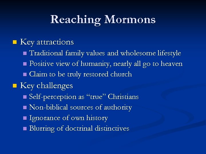 Reaching Mormons n Key attractions Traditional family values and wholesome lifestyle n Positive view