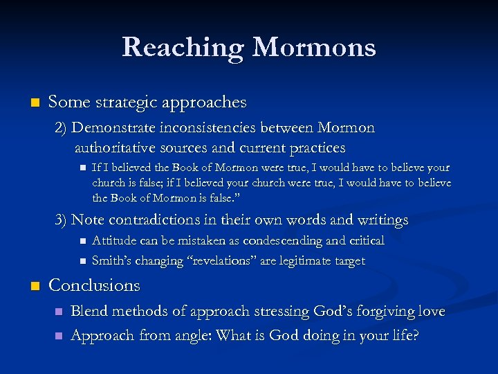 Reaching Mormons n Some strategic approaches 2) Demonstrate inconsistencies between Mormon authoritative sources and