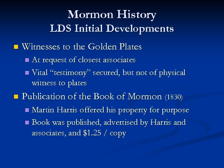 Mormon History LDS Initial Developments n Witnesses to the Golden Plates At request of