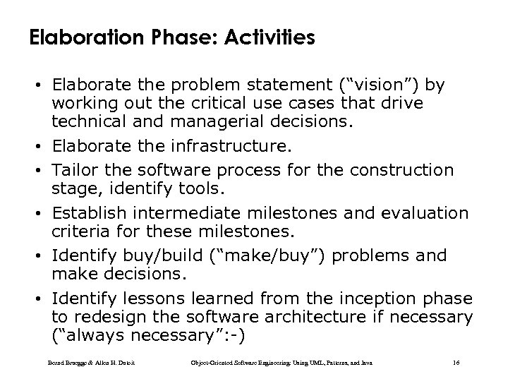 "Elaboration Phase: Activities • Elaborate the problem statement (""vision"") by working out the critical"