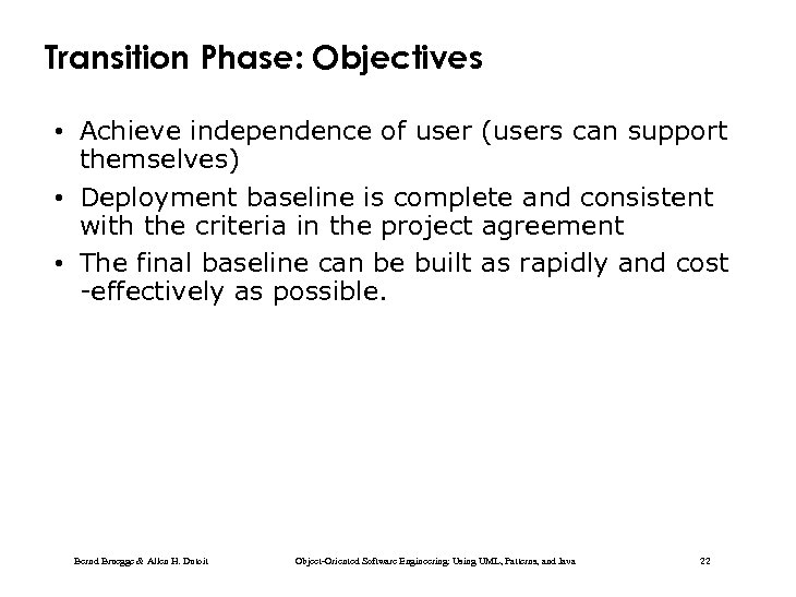 Transition Phase: Objectives • Achieve independence of user (users can support themselves) • Deployment