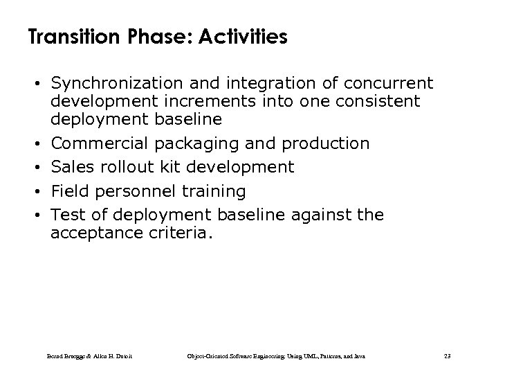 Transition Phase: Activities • Synchronization and integration of concurrent development increments into one consistent