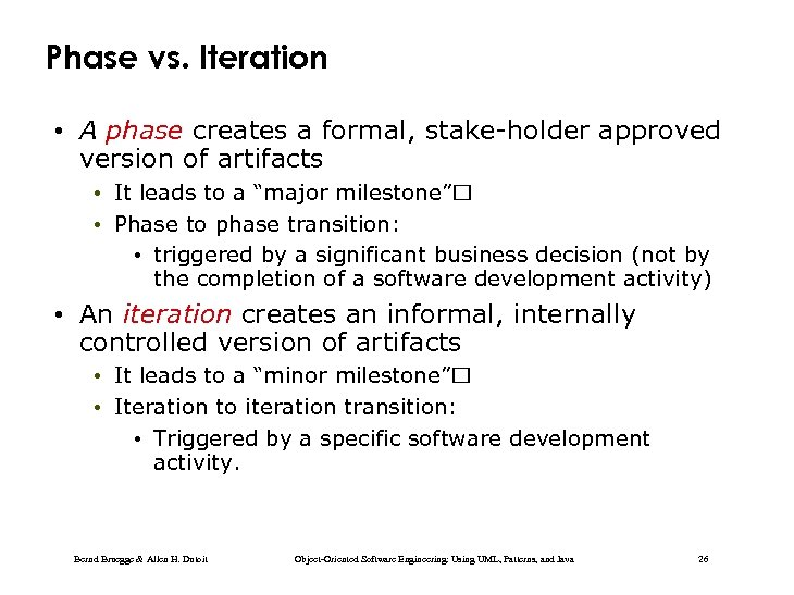 Phase vs. Iteration • A phase creates a formal, stake-holder approved version of artifacts