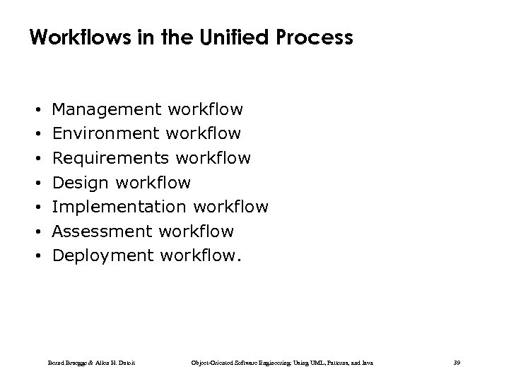 Workflows in the Unified Process • • Management workflow Environment workflow Requirements workflow Design