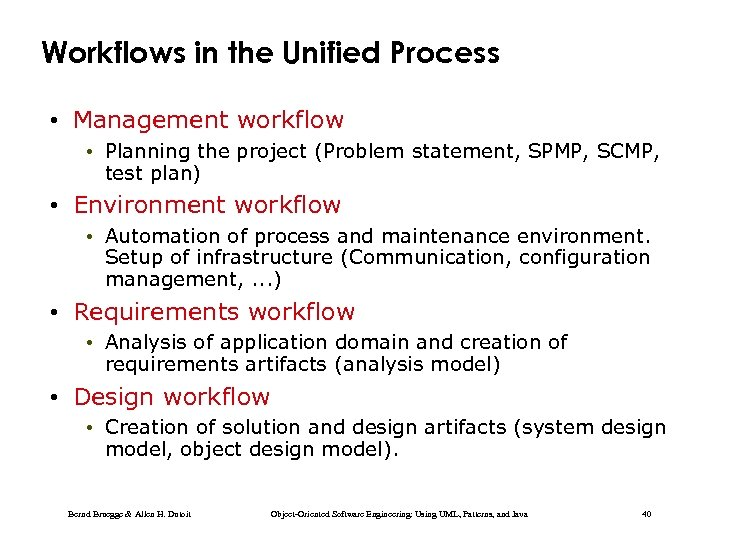 Workflows in the Unified Process • Management workflow • Planning the project (Problem statement,