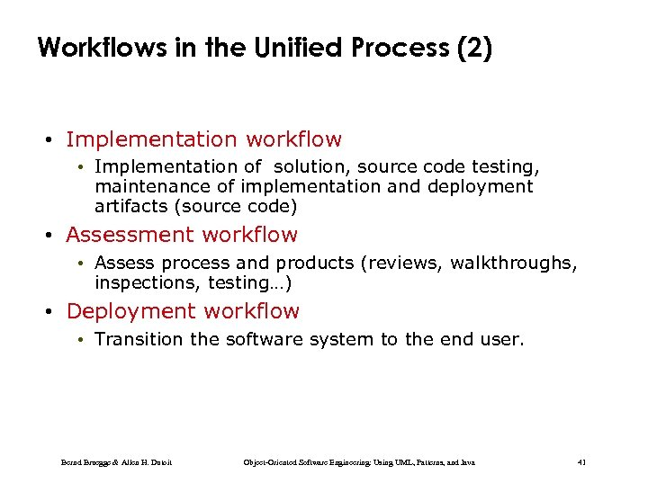 Workflows in the Unified Process (2) • Implementation workflow • Implementation of solution, source