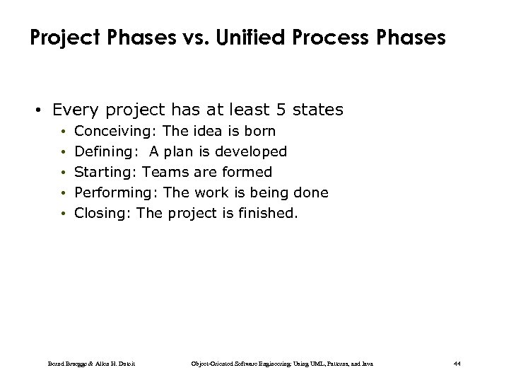 Project Phases vs. Unified Process Phases • Every project has at least 5 states