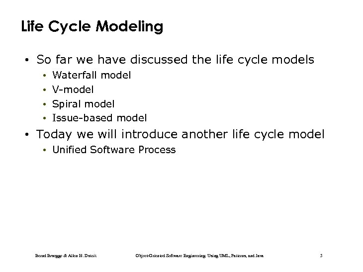 Life Cycle Modeling • So far we have discussed the life cycle models •