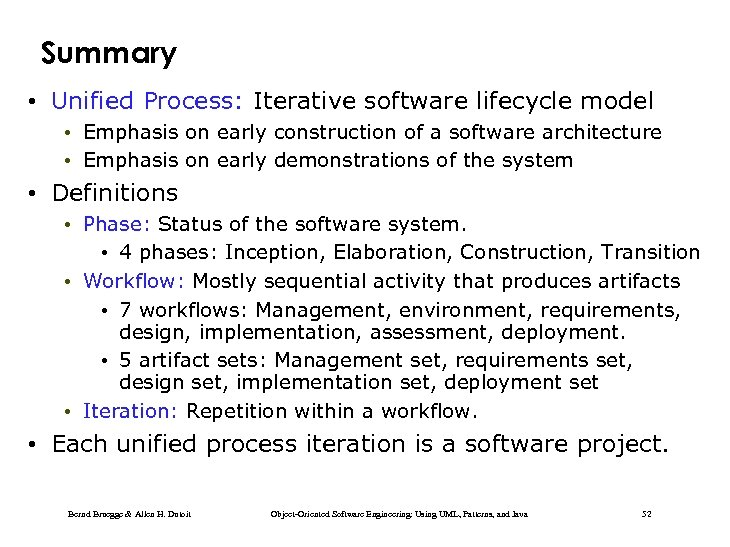 Summary • Unified Process: Iterative software lifecycle model • Emphasis on early construction of