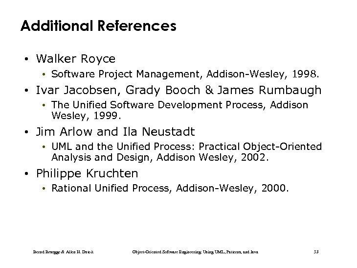 Additional References • Walker Royce • Software Project Management, Addison-Wesley, 1998. • Ivar Jacobsen,