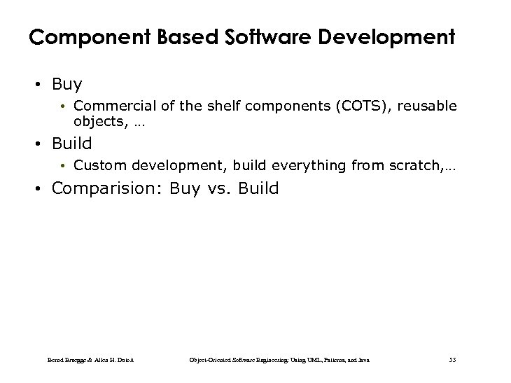 Component Based Software Development • Buy • Commercial of the shelf components (COTS), reusable