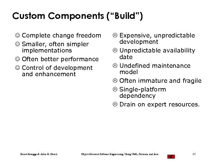 "Custom Components (""Build"") J Complete change freedom J Smaller, often simpler implementations J Often"