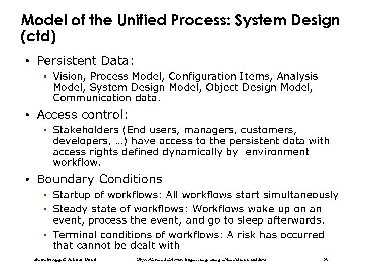 Model of the Unified Process: System Design (ctd) • Persistent Data: • Vision, Process