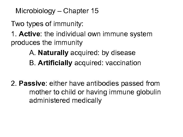 Microbiology – Chapter 15 Two types of immunity: 1. Active: the individual own immune