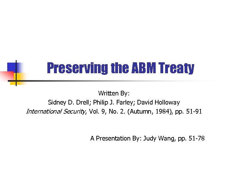 Preserving the ABM Treaty Written By: Sidney D. Drell; Philip J. Farley; David Holloway
