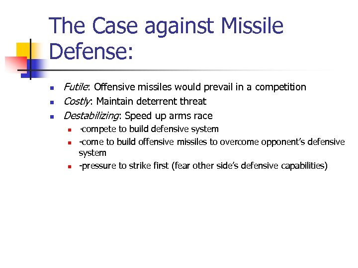 The Case against Missile Defense: n n n Futile: Offensive missiles would prevail in