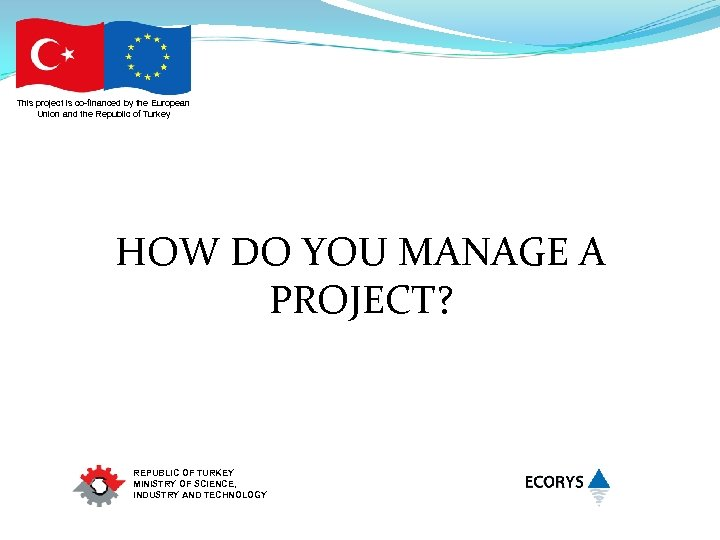 This project is co-financed by the European Union and the Republic of Turkey HOW