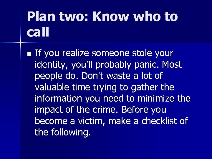 Plan two: Know who to call n If you realize someone stole your identity,