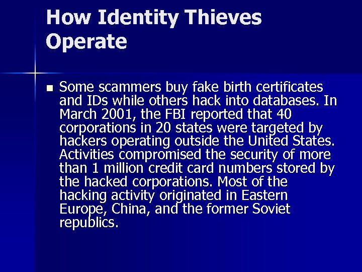 How Identity Thieves Operate n Some scammers buy fake birth certificates and IDs while