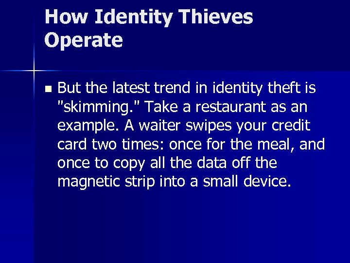 How Identity Thieves Operate n But the latest trend in identity theft is