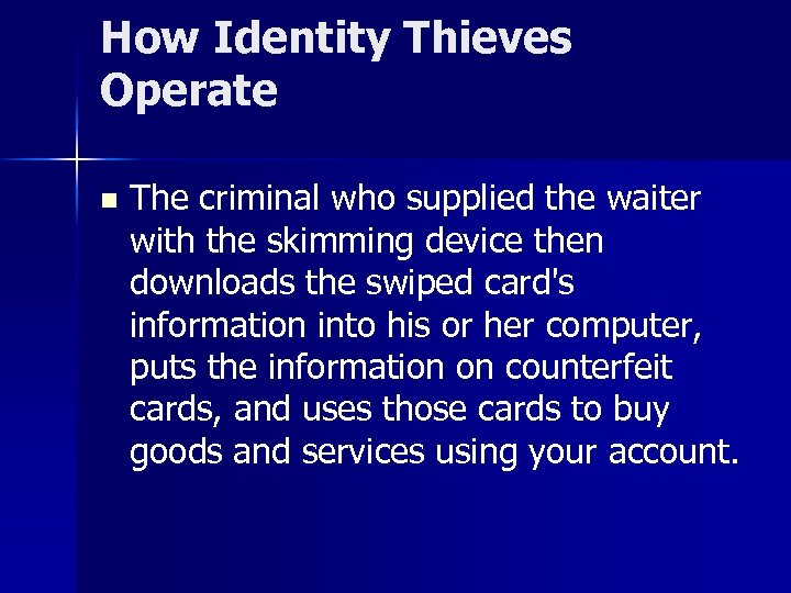 How Identity Thieves Operate n The criminal who supplied the waiter with the skimming