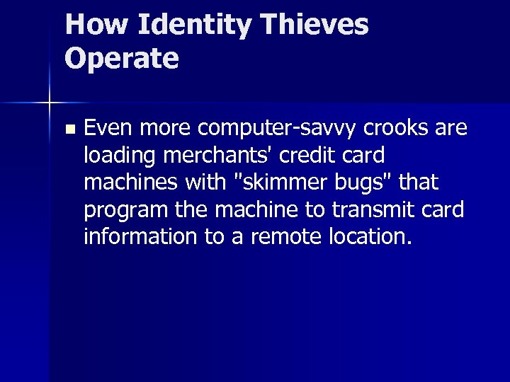 How Identity Thieves Operate n Even more computer-savvy crooks are loading merchants' credit card