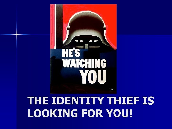 THE IDENTITY THIEF IS LOOKING FOR YOU!