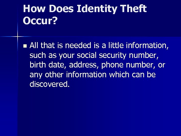 How Does Identity Theft Occur? n All that is needed is a little information,