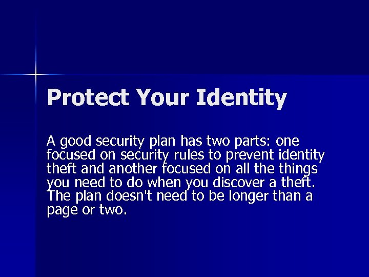Protect Your Identity A good security plan has two parts: one focused on security