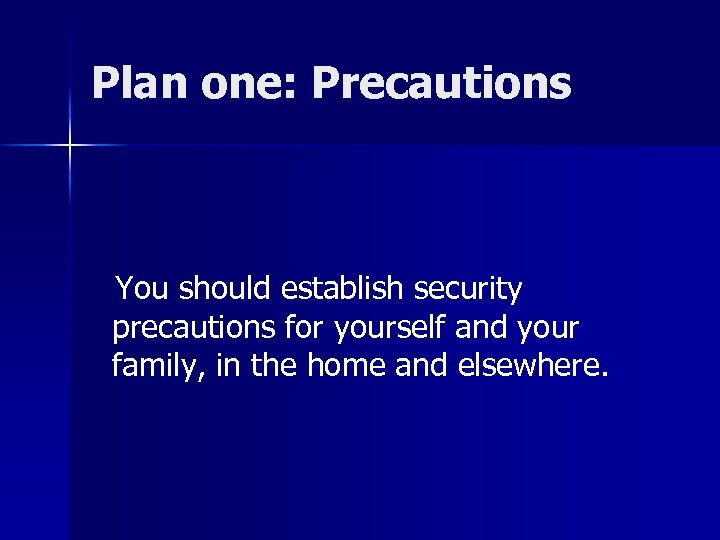 Plan one: Precautions You should establish security precautions for yourself and your family, in