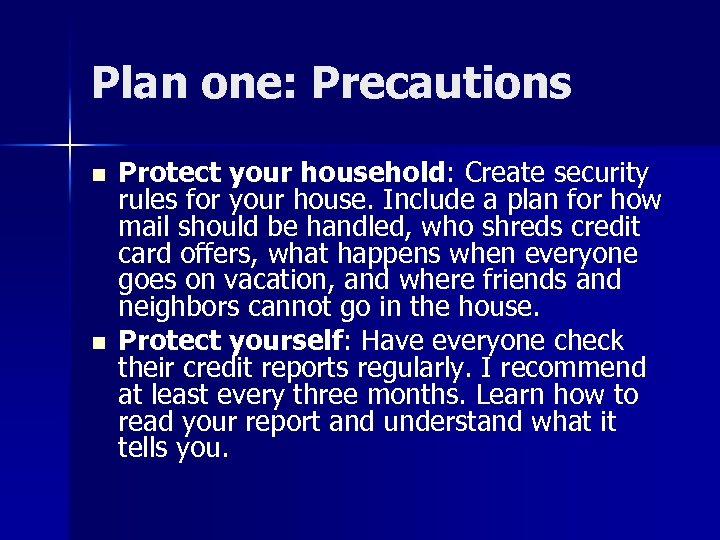 Plan one: Precautions n n Protect your household: Create security rules for your house.