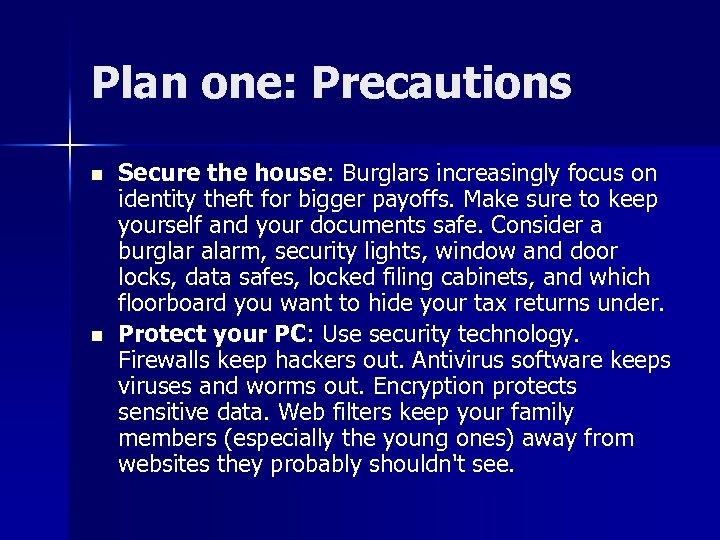 Plan one: Precautions n n Secure the house: Burglars increasingly focus on identity theft