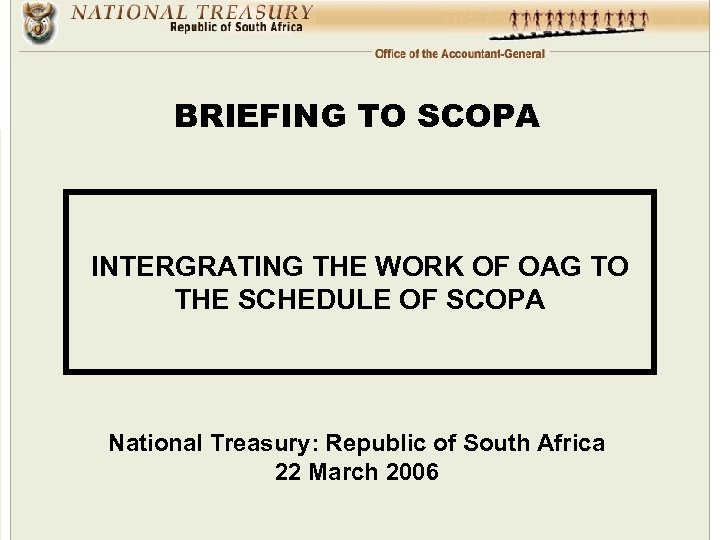 BRIEFING TO SCOPA INTERGRATING THE WORK OF OAG TO THE SCHEDULE OF SCOPA National